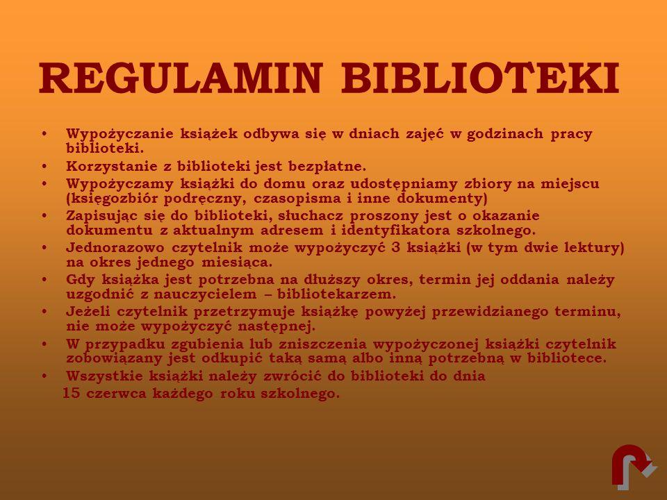 REGULAMIN BIBLIOTEKI Wypożyczanie książek odbywa się w dniach zajęć w godzinach pracy biblioteki. Korzystanie z biblioteki jest bezpłatne. Wypożyczamy