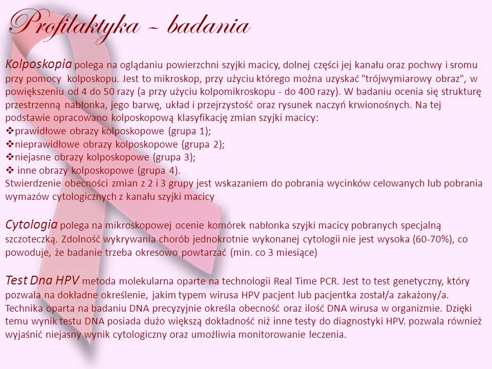 Profilaktyka – badania Kolposkopia polega na oglądaniu powierzchni szyjki macicy, dolnej części jej kanału oraz pochwy i sromu przy pomocy kolposkopu.