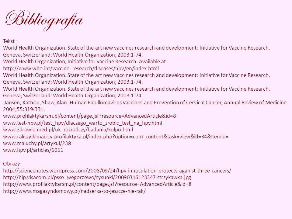 Bibliografia Tekst : World Health Organization. State of the art new vaccines research and development: Initiative for Vaccine Research. Geneva, Switz