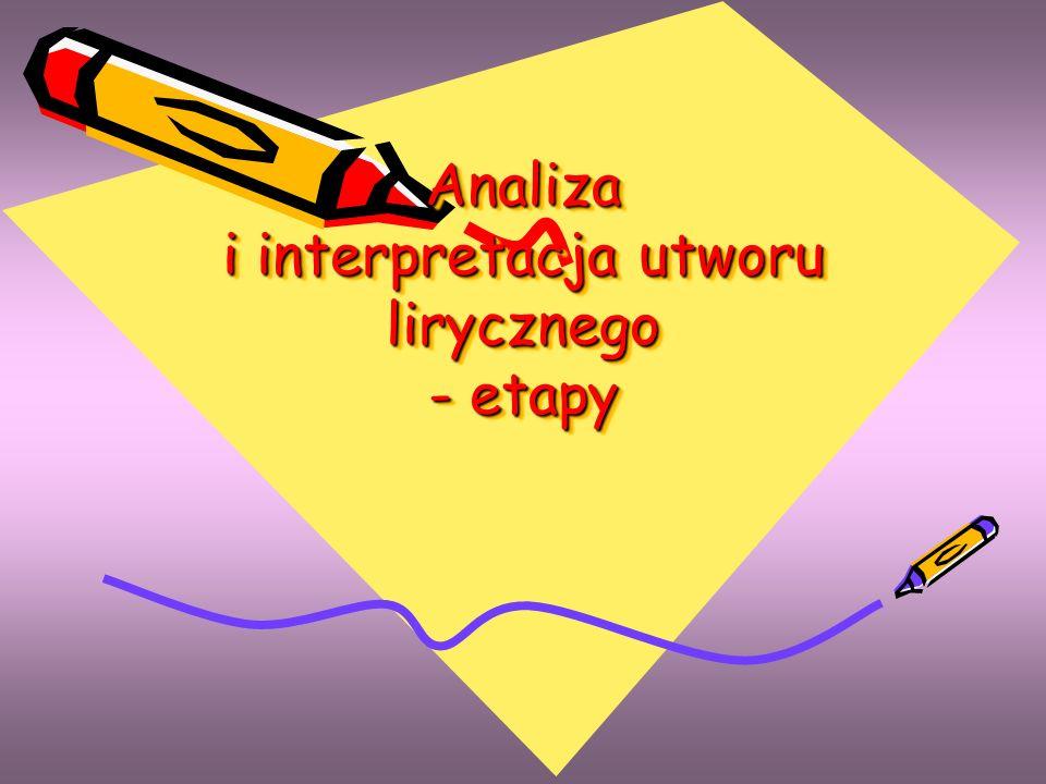 WSTĘPNE ROZPOZNANIE CAŁOŚCI Poszukaj nadrzędnego sensu utworu oraz sprecyzuj zakres swoich poszukiwań (rozpisz temat maturalny, podziel go na czynności i słowa – klucze) Sformułuj hipotezę interpretacyjną