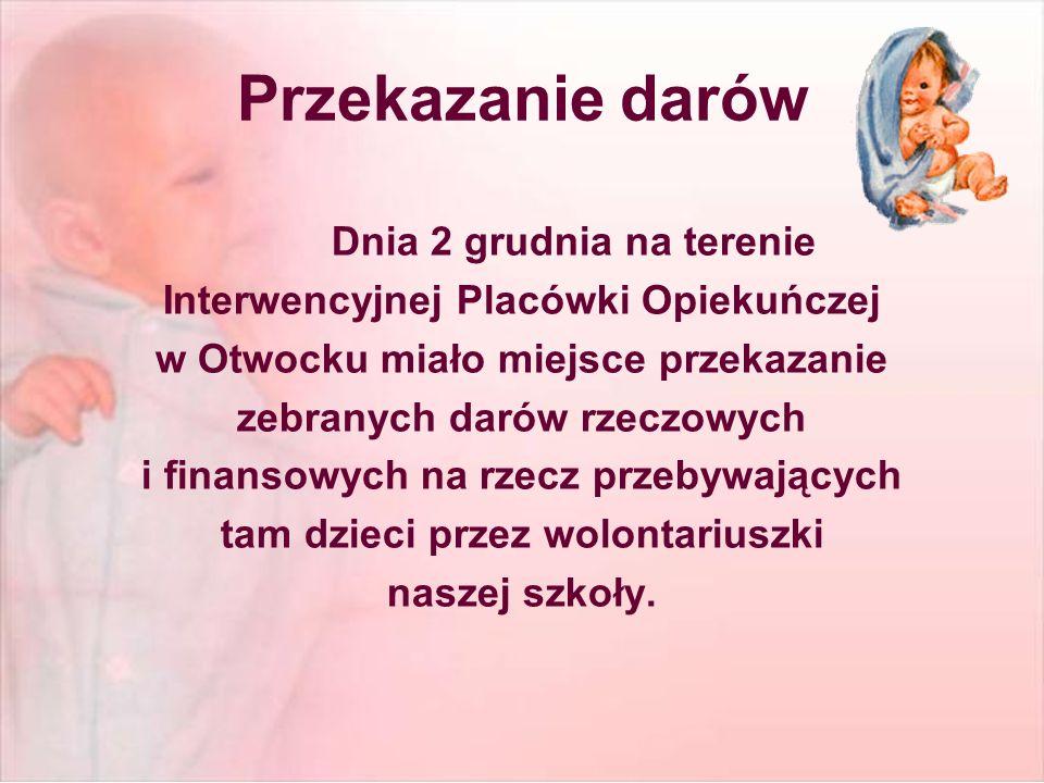 Przekazanie darów Dnia 2 grudnia na terenie Interwencyjnej Placówki Opiekuńczej w Otwocku miało miejsce przekazanie zebranych darów rzeczowych i finansowych na rzecz przebywających tam dzieci przez wolontariuszki naszej szkoły.