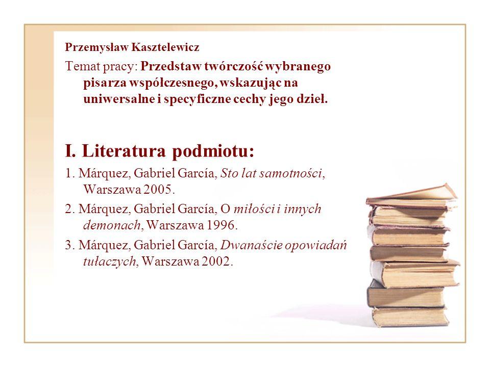 Przemysław Kasztelewicz Temat pracy: Przedstaw twórczość wybranego pisarza współczesnego, wskazując na uniwersalne i specyficzne cechy jego dzieł. I.