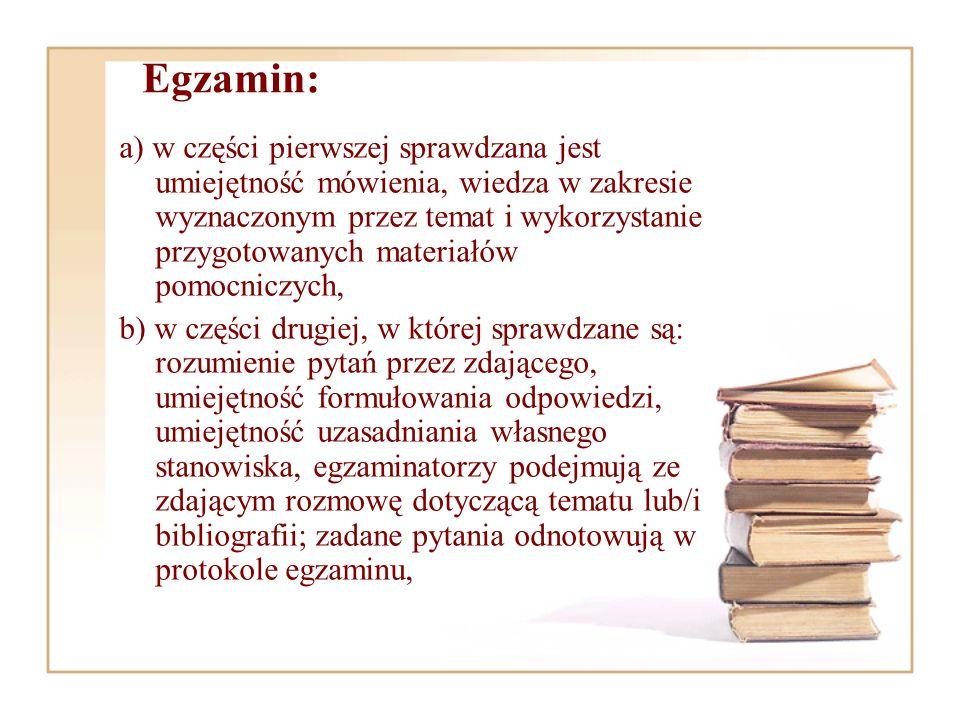 Egzamin: a) w części pierwszej sprawdzana jest umiejętność mówienia, wiedza w zakresie wyznaczonym przez temat i wykorzystanie przygotowanych materiał