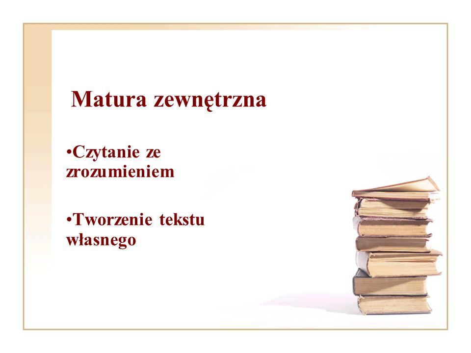 Matura zewnętrzna Czytanie ze zrozumieniem Tworzenie tekstu własnego