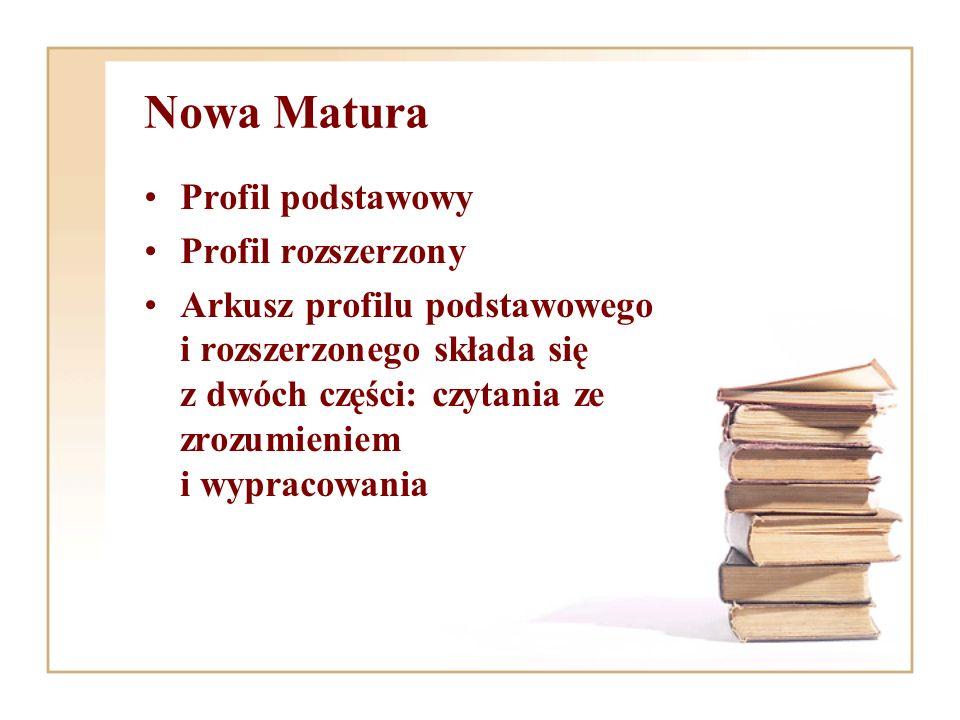 Nowa Matura Profil podstawowy Profil rozszerzony Arkusz profilu podstawowego i rozszerzonego składa się z dwóch części: czytania ze zrozumieniem i wyp