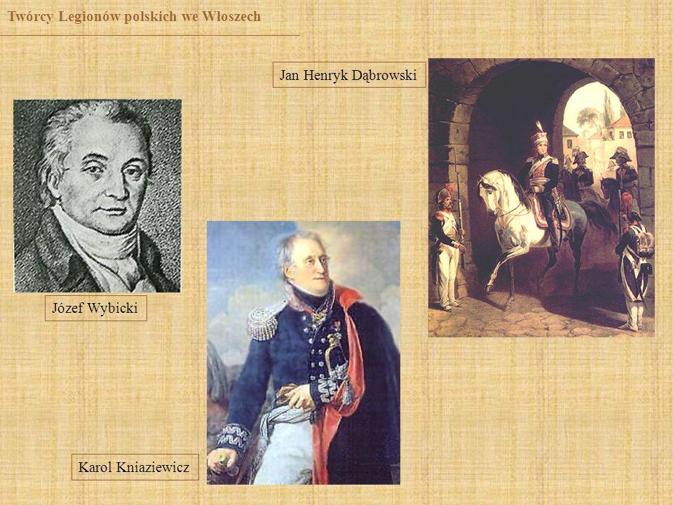 Twórcy Legionów polskich we Włoszech Józef Wybicki Jan Henryk Dąbrowski Karol Kniaziewicz