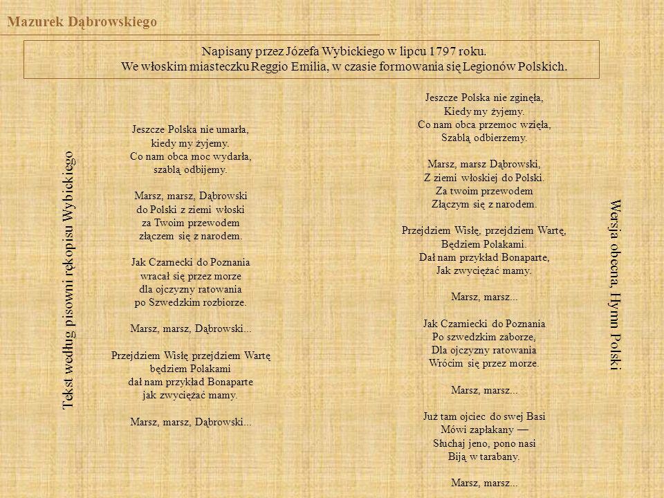 Mazurek Dąbrowskiego Napisany przez Józefa Wybickiego w lipcu 1797 roku. We włoskim miasteczku Reggio Emilia, w czasie formowania się Legionów Polskic