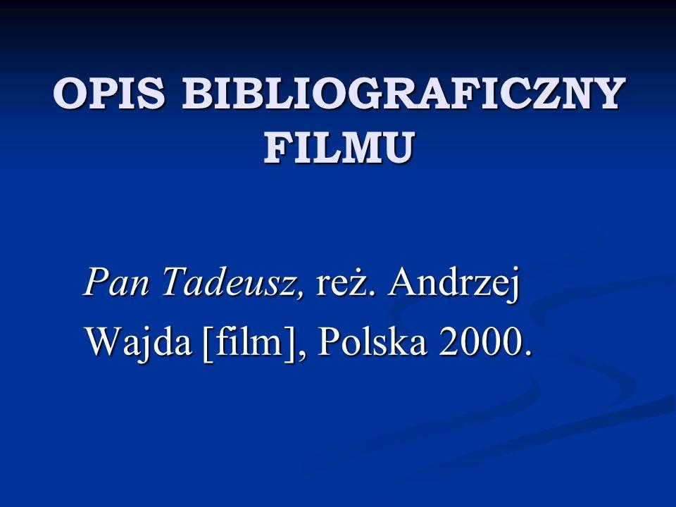 OPIS BIBLIOGRAFICZNY FILMU Pan Tadeusz, reż. Andrzej Pan Tadeusz, reż. Andrzej Wajda [film], Polska 2000. Wajda [film], Polska 2000.
