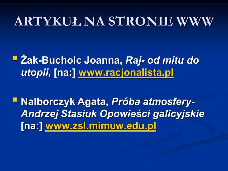 ARTYKUŁ NA STRONIE WWW Żak-Bucholc Joanna, Raj- od mitu do utopii, [na:] www.racjonalista.pl Żak-Bucholc Joanna, Raj- od mitu do utopii, [na:] www.rac