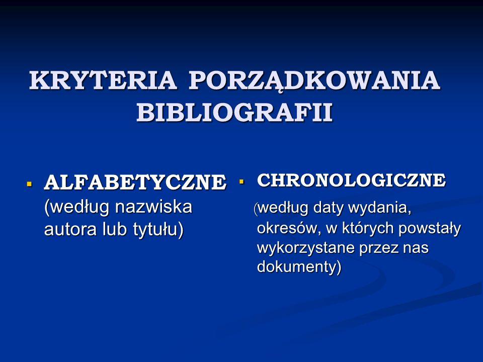 KRYTERIA PORZĄDKOWANIA BIBLIOGRAFII ALFABETYCZNE (według nazwiska autora lub tytułu) ALFABETYCZNE (według nazwiska autora lub tytułu) CHRONOLOGICZNE (