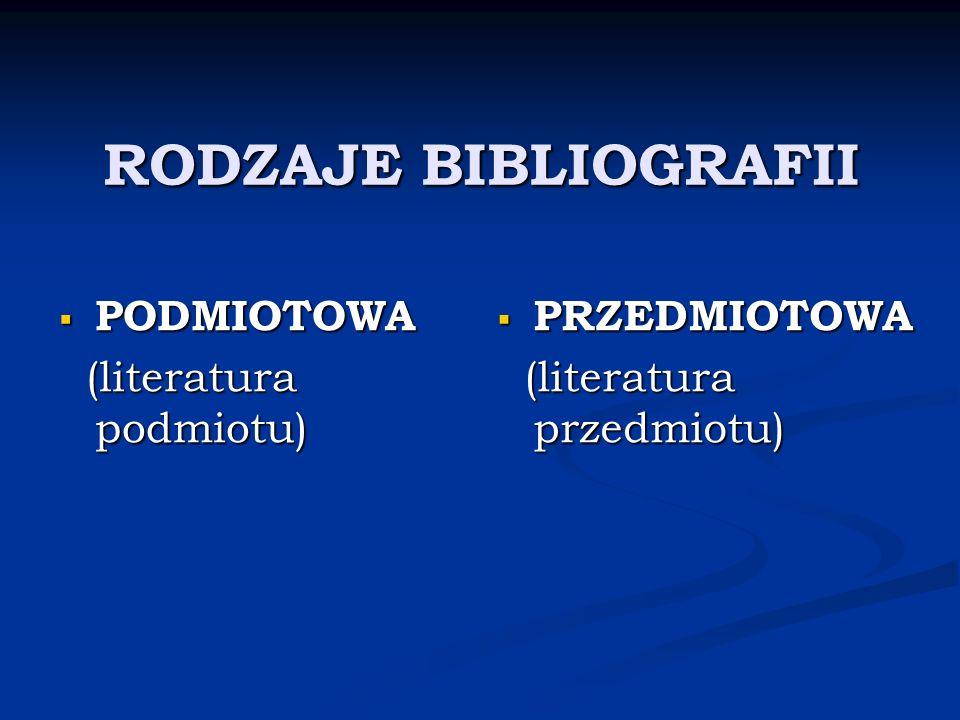 RODZAJE BIBLIOGRAFII PODMIOTOWA PODMIOTOWA (literatura podmiotu) (literatura podmiotu) PRZEDMIOTOWA (literatura przedmiotu)