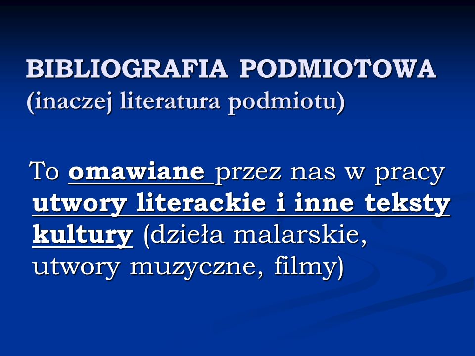 BIBLIOGRAFIA PODMIOTOWA (inaczej literatura podmiotu) To omawiane przez nas w pracy utwory literackie i inne teksty kultury (dzieła malarskie, utwory