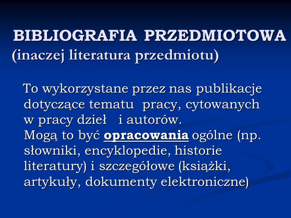 BIBLIOGRAFIA PRZEDMIOTOWA (inaczej literatura przedmiotu) BIBLIOGRAFIA PRZEDMIOTOWA (inaczej literatura przedmiotu) To wykorzystane przez nas publikac