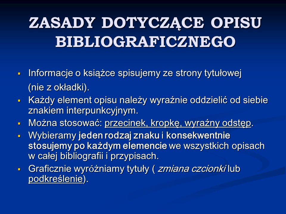 ZASADY DOTYCZĄCE OPISU BIBLIOGRAFICZNEGO Informacje o książce spisujemy ze strony tytułowej Informacje o książce spisujemy ze strony tytułowej (nie z