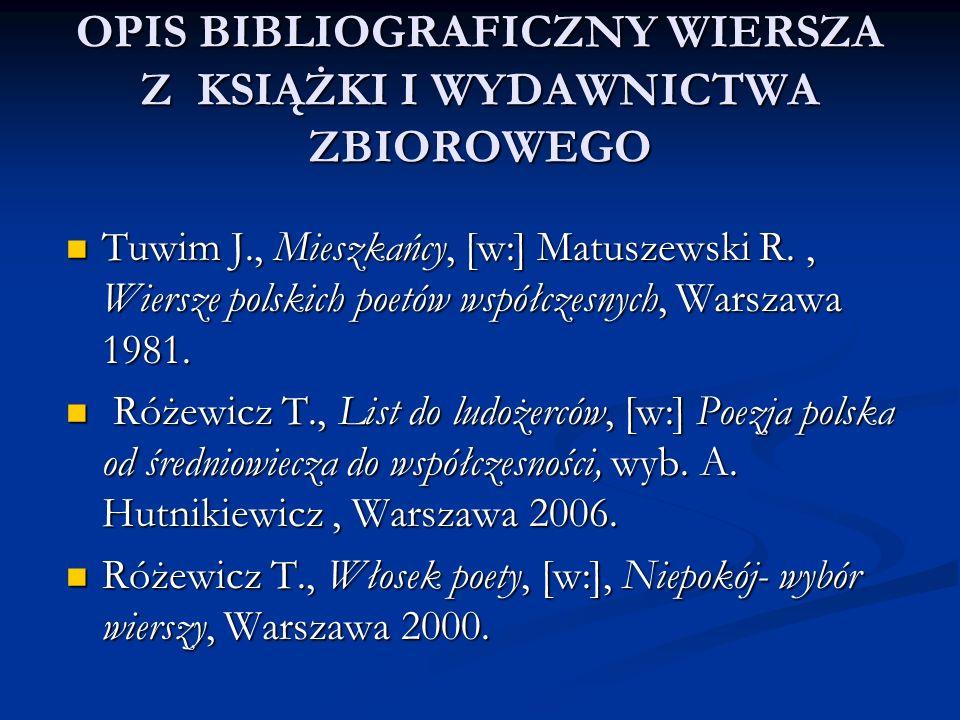 OPIS BIBLIOGRAFICZNY WIERSZA Z KSIĄŻKI I WYDAWNICTWA ZBIOROWEGO Tuwim J., Mieszkańcy, [w:] Matuszewski R., Wiersze polskich poetów współczesnych, Wars
