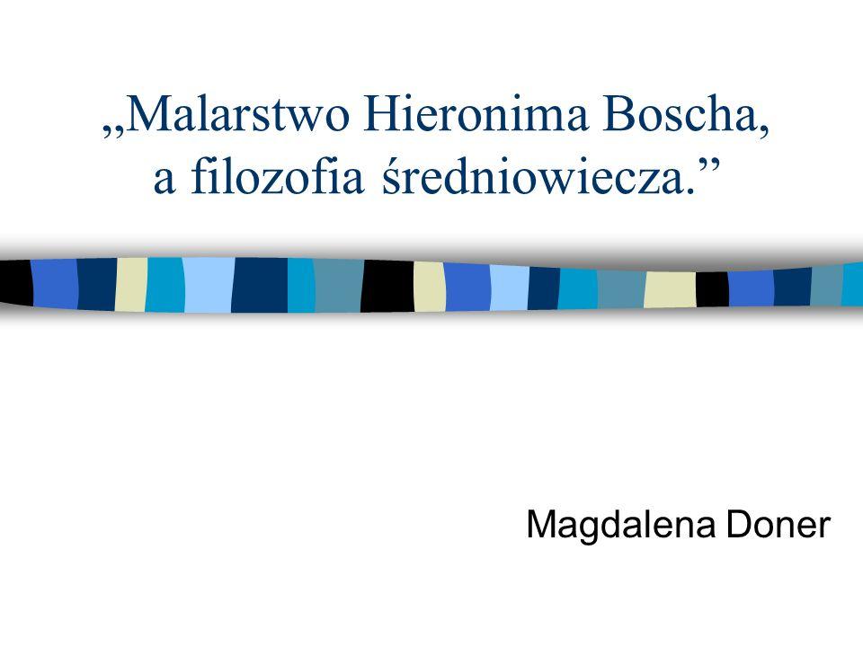 Malarstwo Hieronima Boscha, a filozofia średniowiecza. Magdalena Doner
