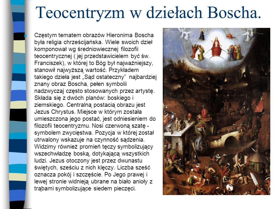 Teocentryzm w dziełach Boscha. n Częstym tematem obrazów Hieronima Boscha była religia chrześcijańska. Wiele swoich dzieł komponował wg średniowieczne