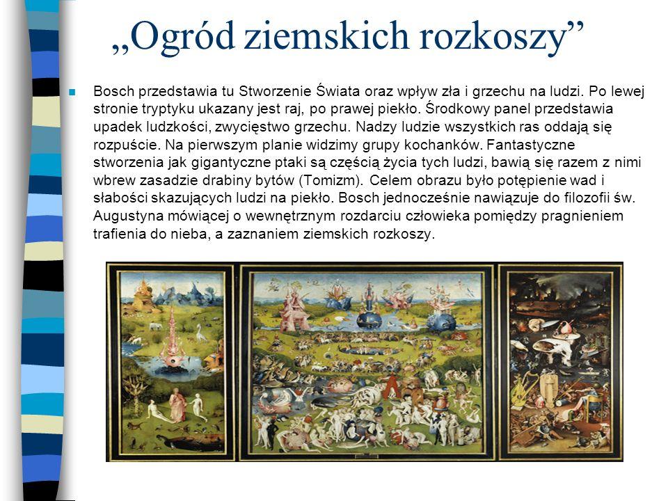 Ogród ziemskich rozkoszy n Bosch przedstawia tu Stworzenie Świata oraz wpływ zła i grzechu na ludzi. Po lewej stronie tryptyku ukazany jest raj, po pr
