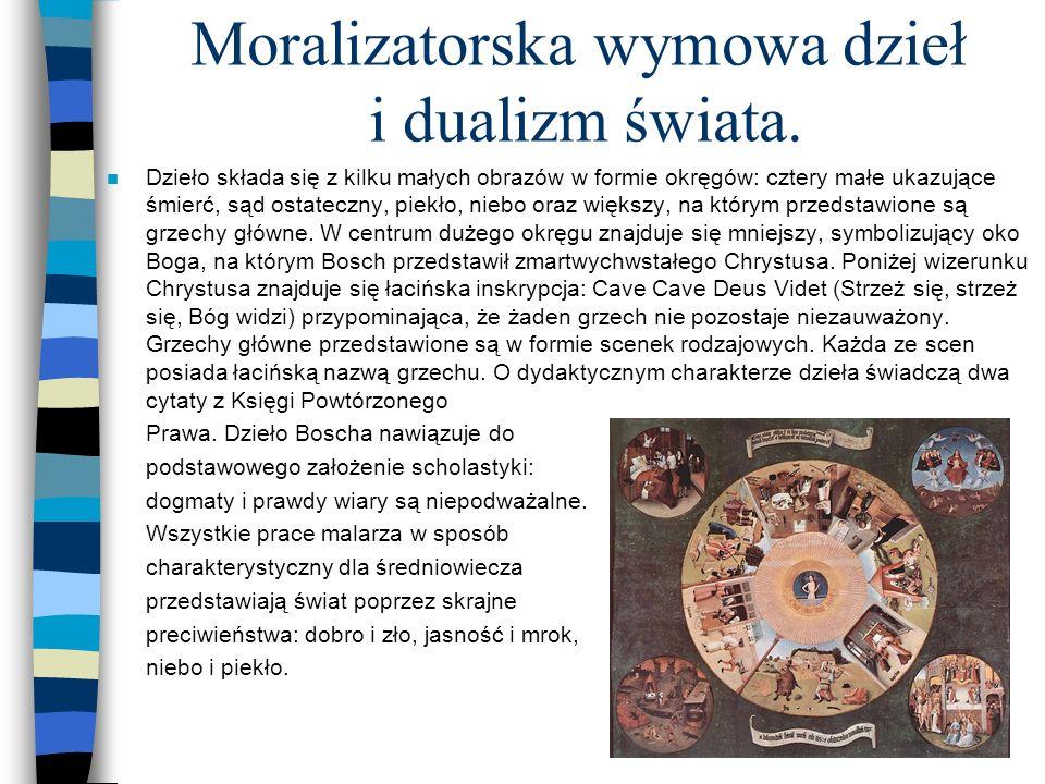 Moralizatorska wymowa dzieł i dualizm świata. n Dzieło składa się z kilku małych obrazów w formie okręgów: cztery małe ukazujące śmierć, sąd ostateczn