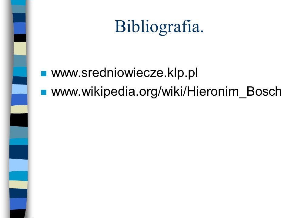 Bibliografia. n www.sredniowiecze.klp.pl n www.wikipedia.org/wiki/Hieronim_Bosch