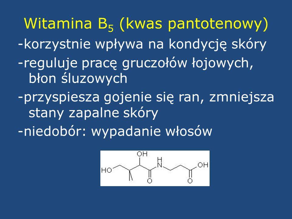 Witamina B 5 (kwas pantotenowy) -korzystnie wpływa na kondycję skóry -reguluje pracę gruczołów łojowych, błon śluzowych -przyspiesza gojenie się ran,