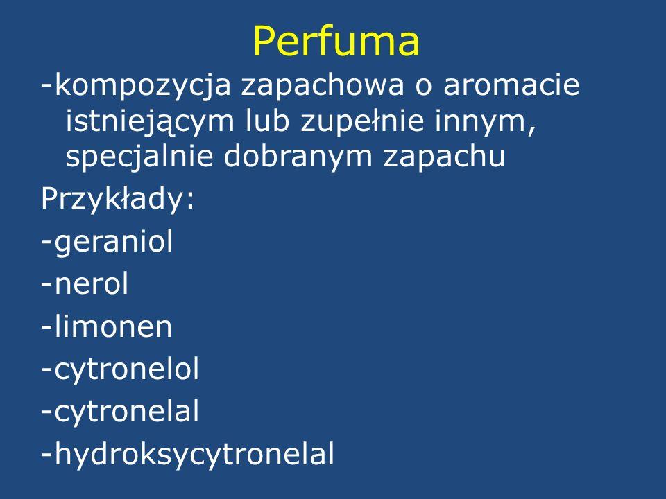 Perfuma -kompozycja zapachowa o aromacie istniejącym lub zupełnie innym, specjalnie dobranym zapachu Przykłady: -geraniol -nerol -limonen -cytronelol