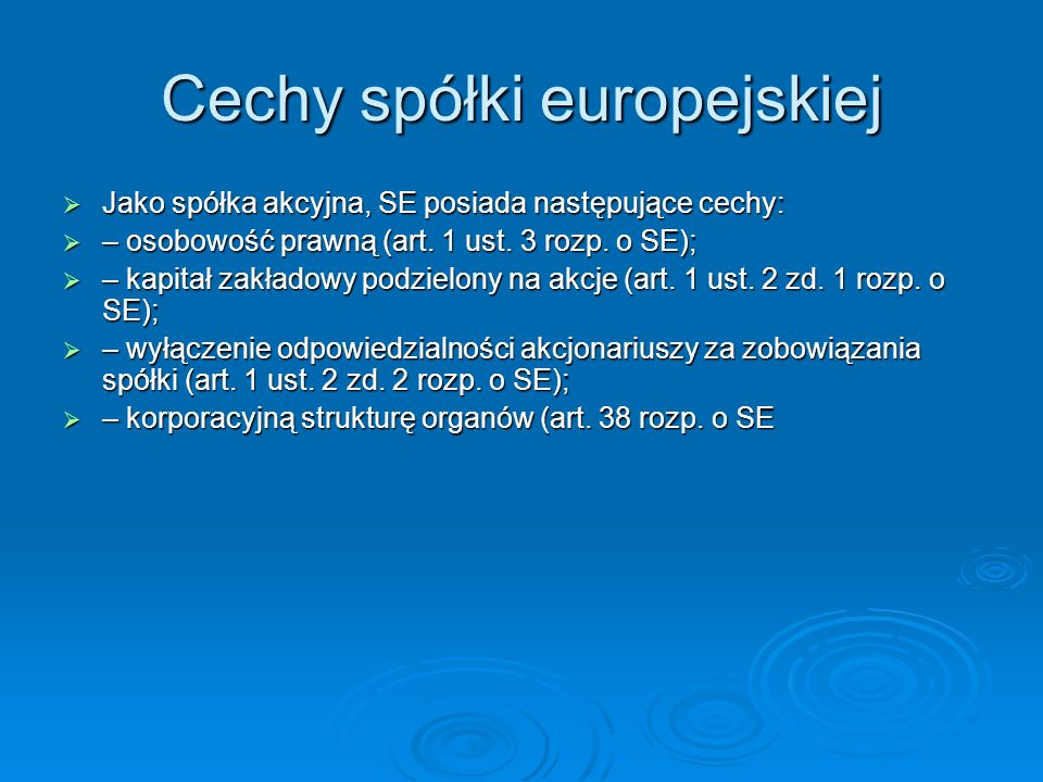 Cechy spółki europejskiej Jako spółka akcyjna, SE posiada następujące cechy: Jako spółka akcyjna, SE posiada następujące cechy: – osobowość prawną (ar