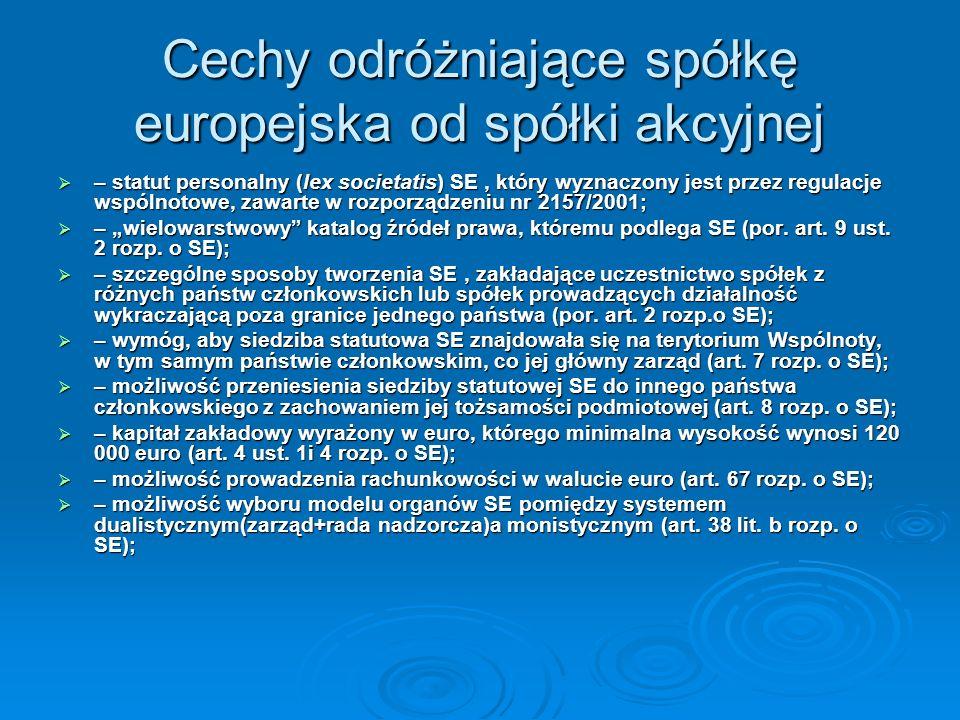 Cele spółki europejskiej Spółka europejska SE ma ułatwiać przedsiębiorstwom europejskim zorganizowanym w formie spółki kapitałowej, a przede wszystkim – spółki akcyjnej, połączenie potencjałów gospodarczych, transgraniczną współpracę i reorganizację ich działalności w skali całej Wspólnoty.