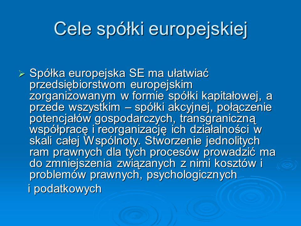 Sposoby utworzenia SE - założenie SE w drodze połączenia się spółek akcyjnych; – utworzenie holdingowej SE ; – utworzenie zależnej SE ; – przekształcenie się w SE krajowej spółki akcyjnej.