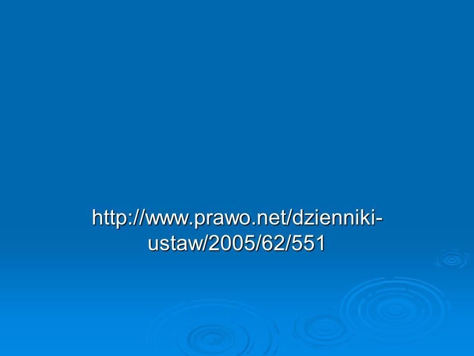 http://www.prawo.net/dzienniki- ustaw/2005/62/551