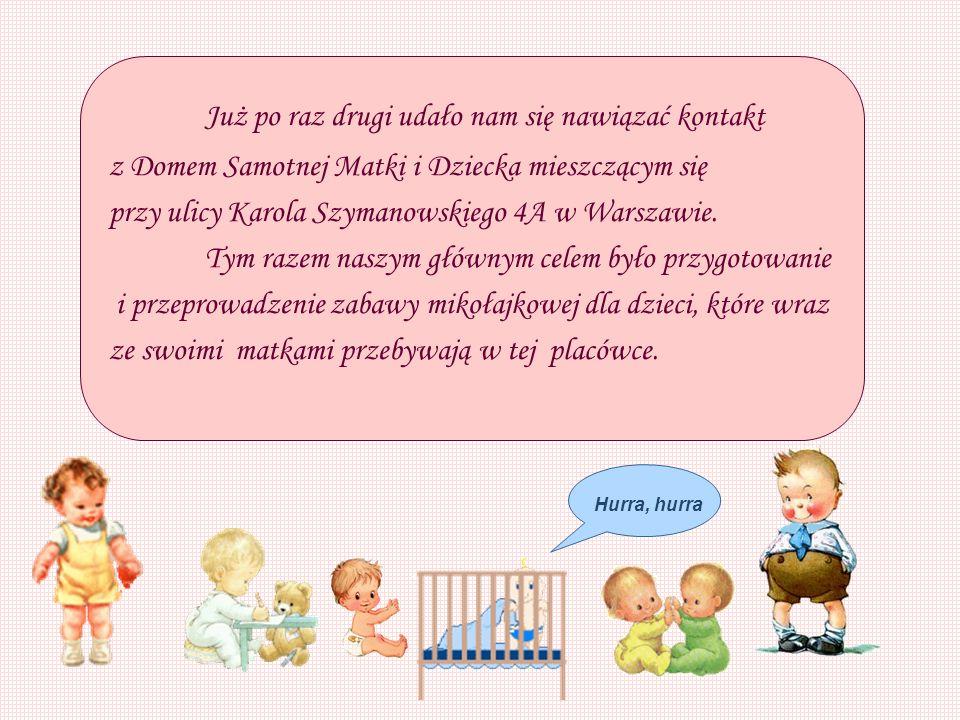 Już po raz drugi udało nam się nawiązać kontakt z Domem Samotnej Matki i Dziecka mieszczącym się przy ulicy Karola Szymanowskiego 4A w Warszawie.