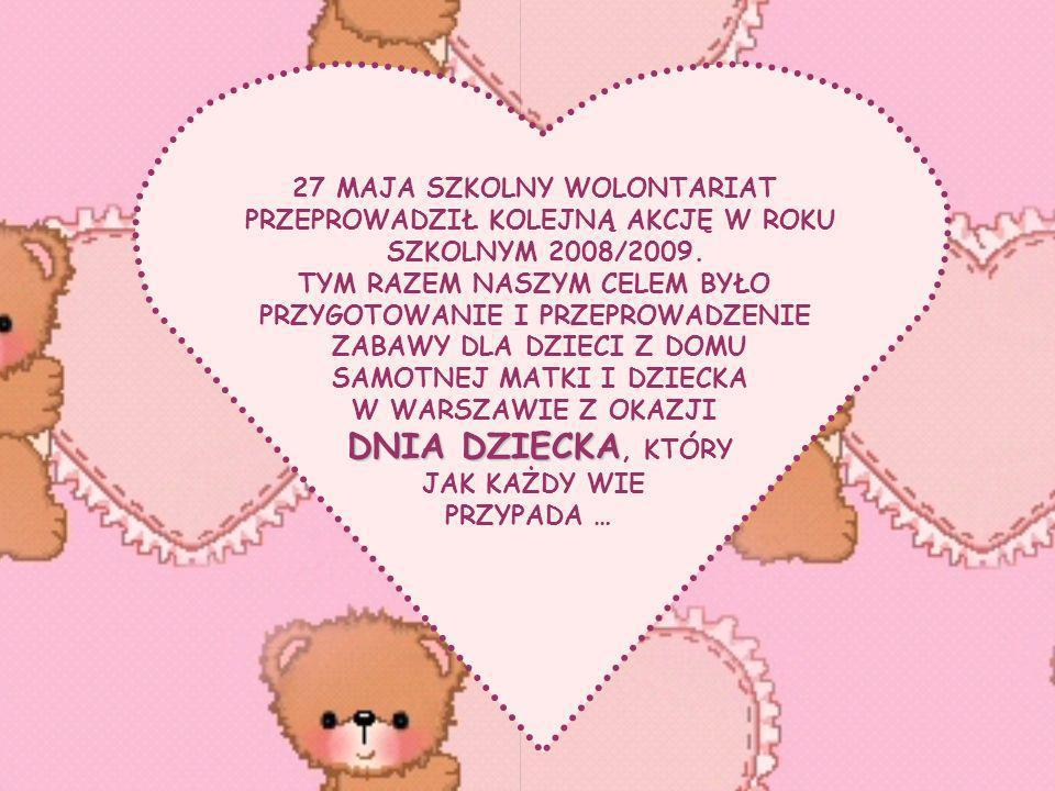 27 MAJA SZKOLNY WOLONTARIAT PRZEPROWADZIŁ KOLEJNĄ AKCJĘ W ROKU SZKOLNYM 2008/2009.