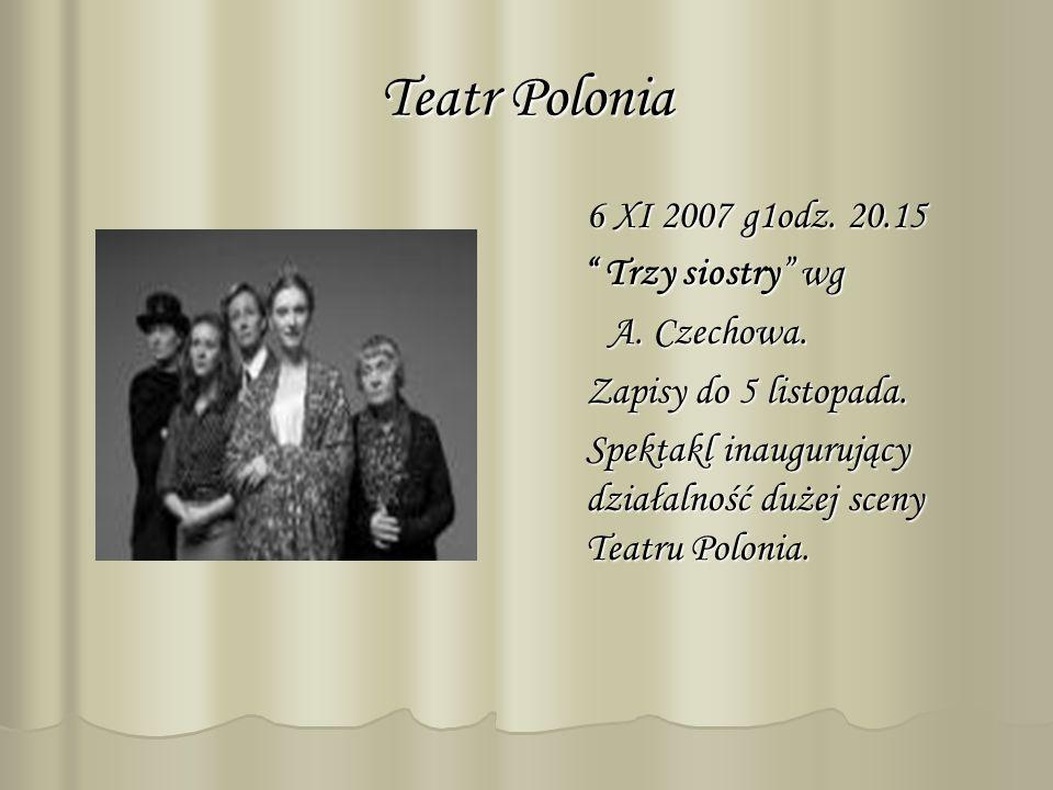 Teatr Polonia 6 XI 2007 g1odz. 20.15 Trzy siostry wg Trzy siostry wg A. Czechowa. A. Czechowa. Zapisy do 5 listopada. Spektakl inaugurujący działalnoś