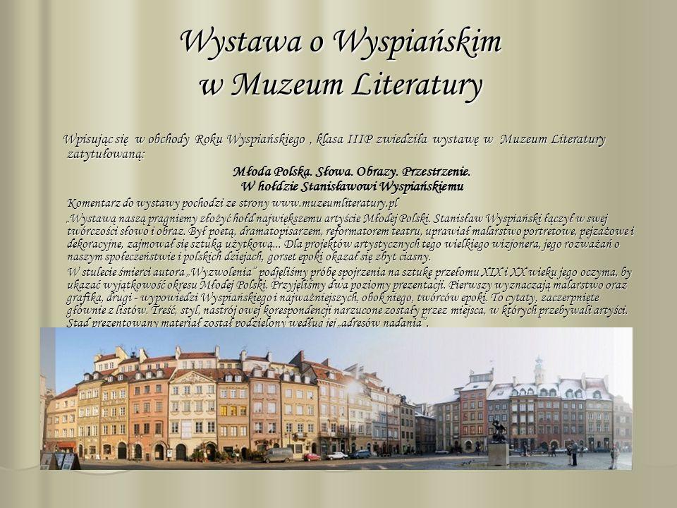 Wystawa o Wyspiańskim w Muzeum Literatury Wpisując się w obchody Roku Wyspiańskiego, klasa IIIP zwiedziła wystawę w Muzeum Literatury zatytułowaną: Wp
