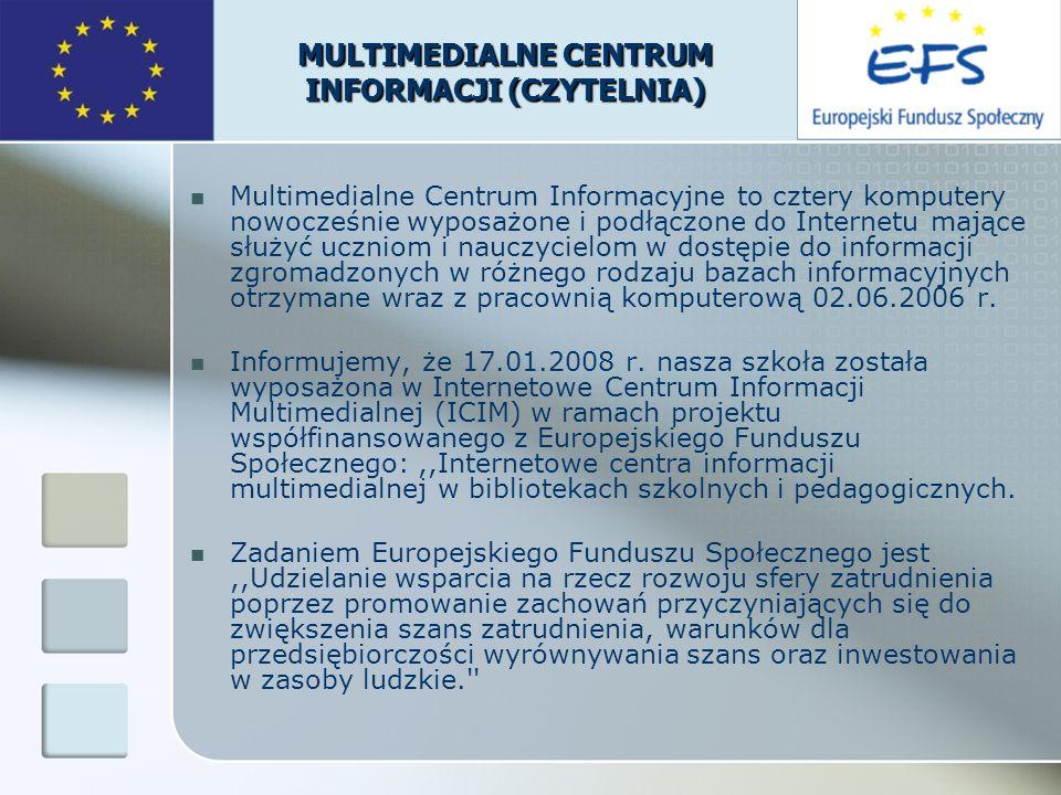 MULTIMEDIALNE CENTRUM INFORMACJI (CZYTELNIA) Multimedialne Centrum Informacyjne to cztery komputery nowocześnie wyposażone i podłączone do Internetu m