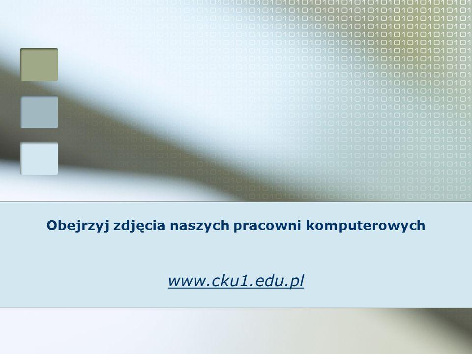 Obejrzyj zdjęcia naszych pracowni komputerowych www.cku1.edu.pl