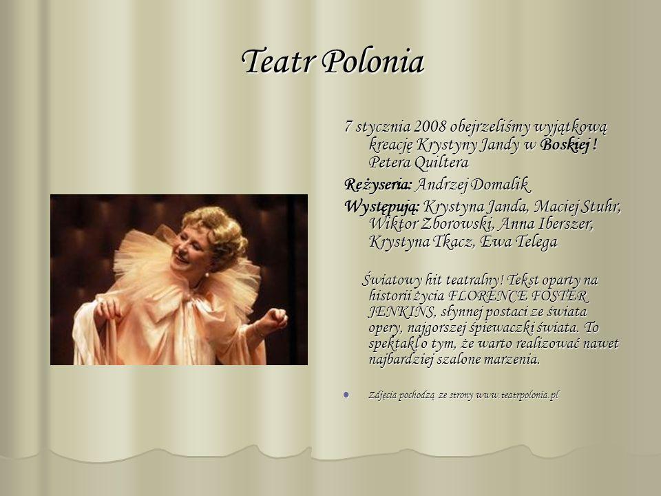 Teatr Polonia 7 stycznia 2008 obejrzeliśmy wyjątkową kreację Krystyny Jandy w Boskiej .