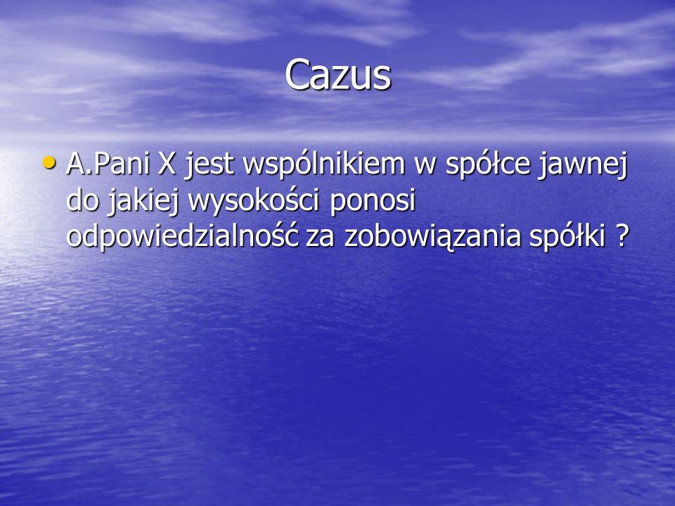 Cazus A.Pani X jest wspólnikiem w spółce jawnej do jakiej wysokości ponosi odpowiedzialność za zobowiązania spółki .