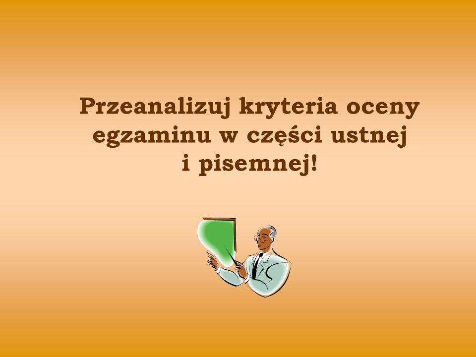 Przeanalizuj kryteria oceny egzaminu w części ustnej i pisemnej!