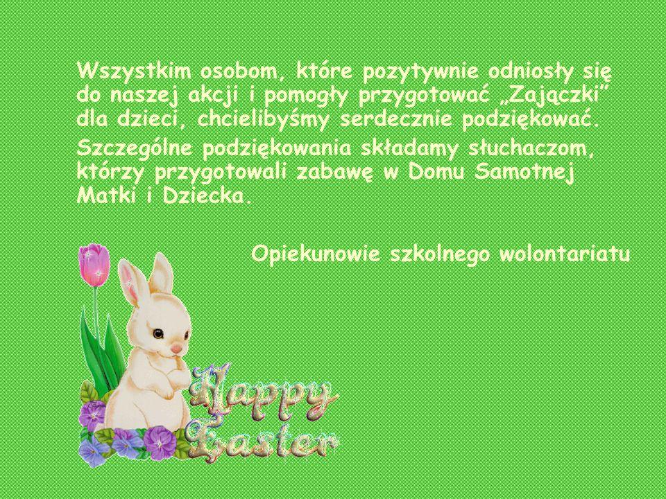 Wszystkim osobom, które pozytywnie odniosły się do naszej akcji i pomogły przygotować Zajączki dla dzieci, chcielibyśmy serdecznie podziękować.