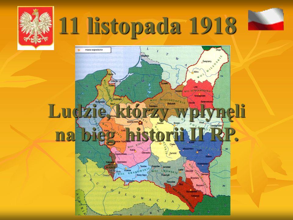 11 listopada 1918 Ludzie, którzy wpłynęli na bieg historii II RP.