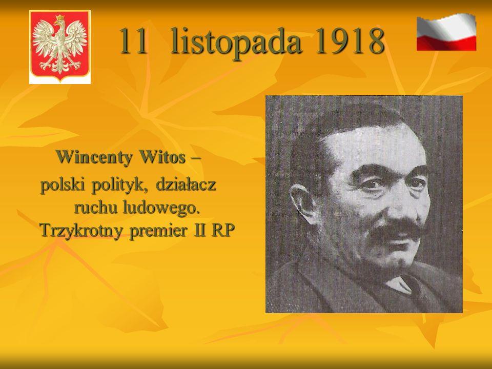 Wincenty Witos – polski polityk, działacz ruchu ludowego. Trzykrotny premier II RP 11 listopada 1918