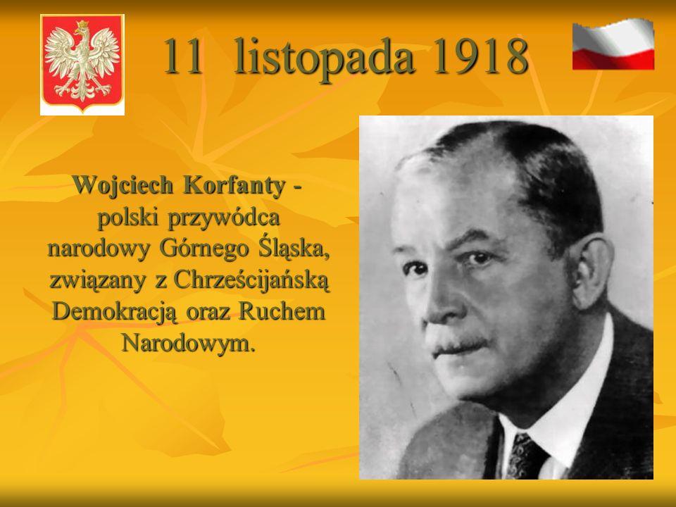 Wojciech Korfanty - polski przywódca narodowy Górnego Śląska, związany z Chrześcijańską Demokracją oraz Ruchem Narodowym.