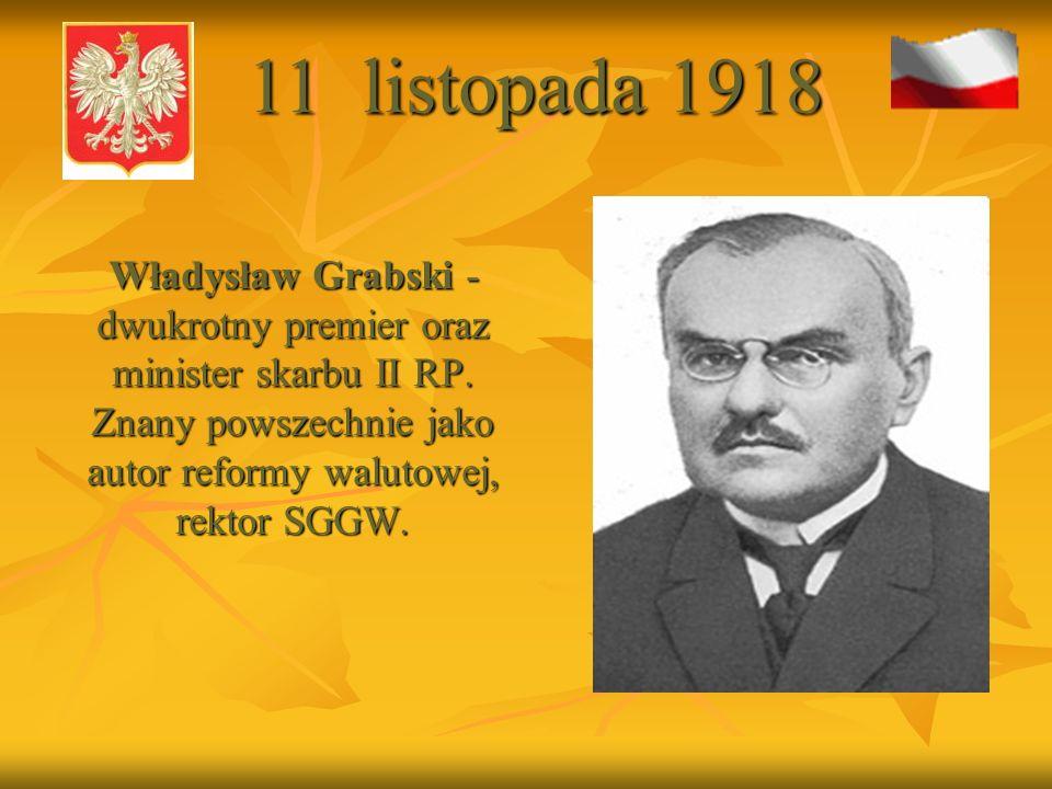 Władysław Grabski - dwukrotny premier oraz minister skarbu II RP. Znany powszechnie jako autor reformy walutowej, rektor SGGW. Władysław Grabski - dwu
