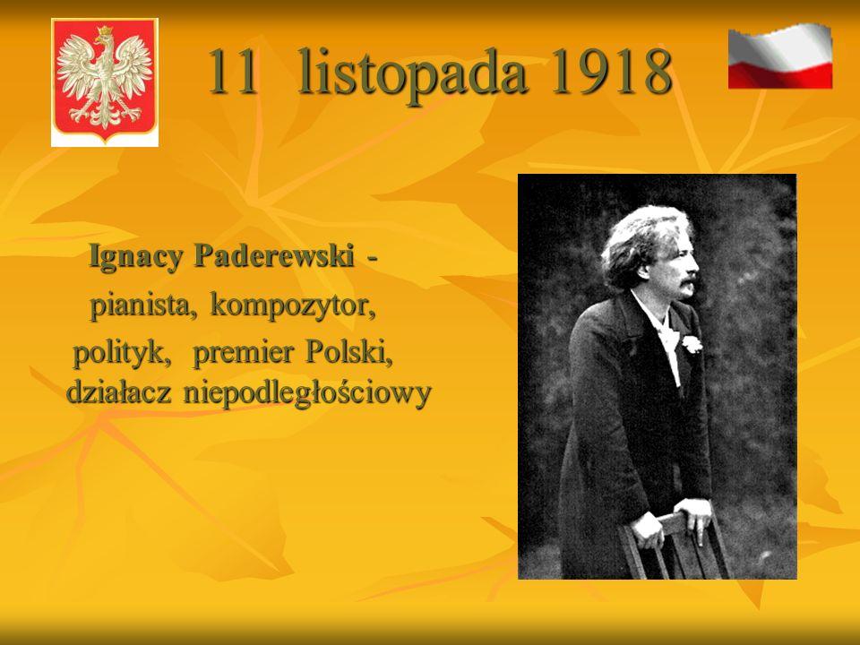 Ignacy Paderewski - pianista, kompozytor, polityk, premier Polski, działacz niepodległościowy 11 listopada 1918