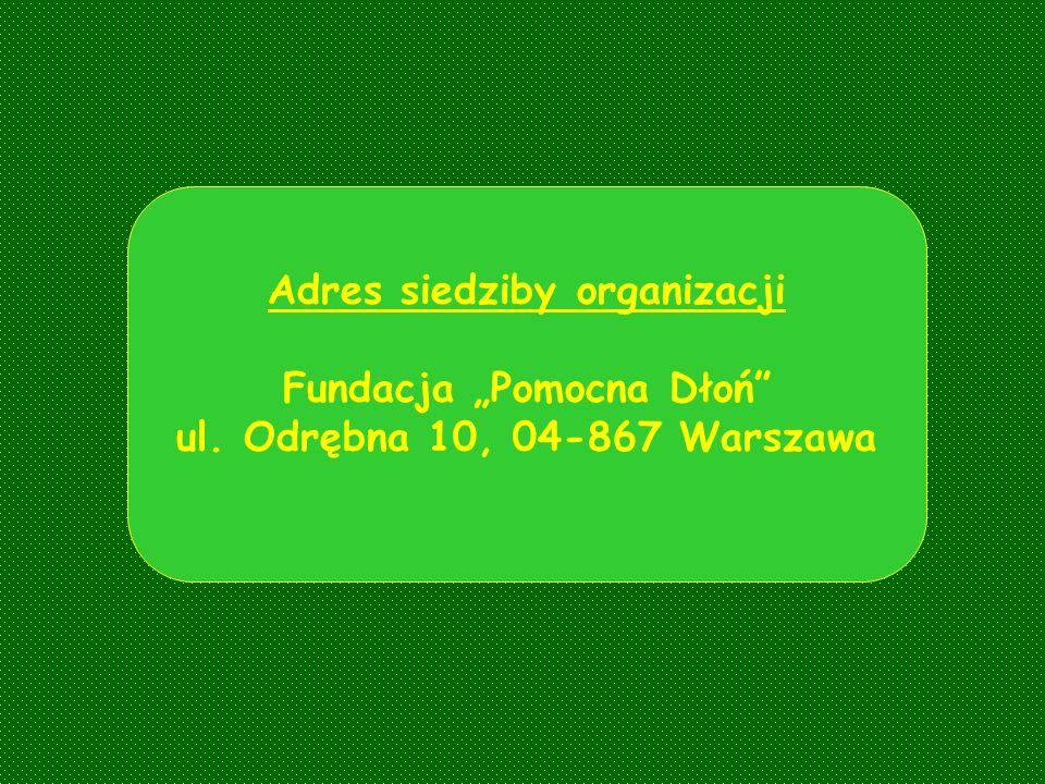 Adres siedziby organizacji Fundacja Pomocna Dłoń ul. Odrębna 10, 04-867 Warszawa