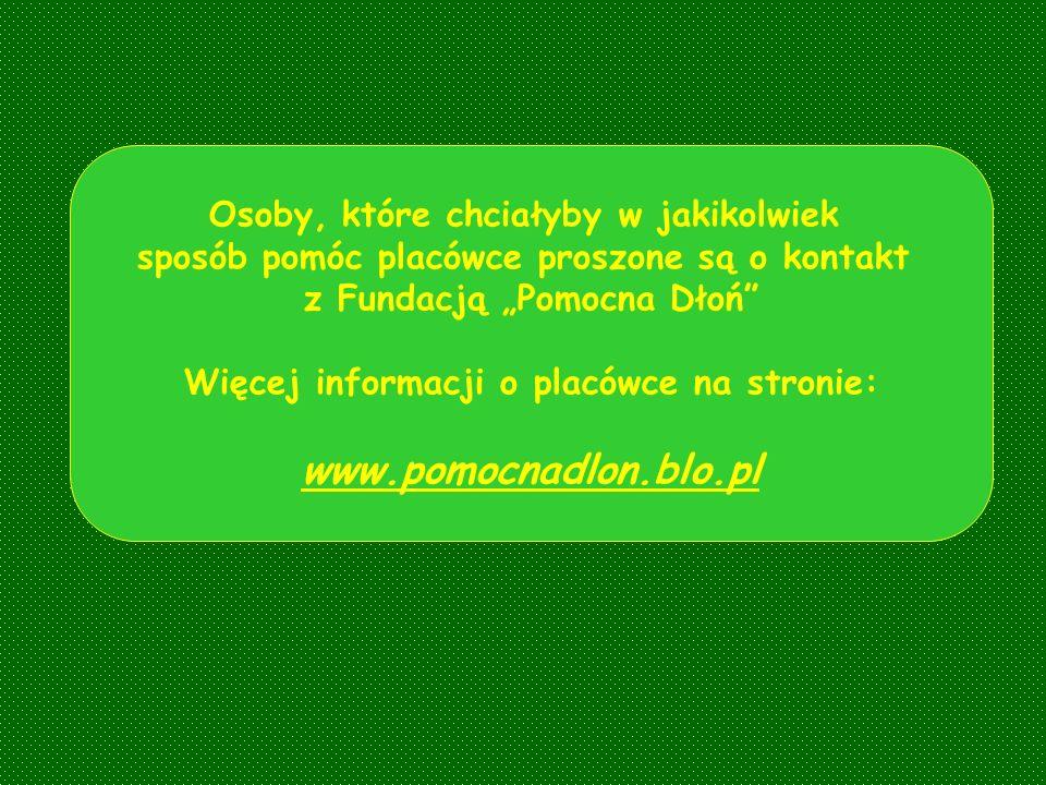 Osoby, które chciałyby w jakikolwiek sposób pomóc placówce proszone są o kontakt z Fundacją Pomocna Dłoń Więcej informacji o placówce na stronie: www.pomocnadlon.blo.pl