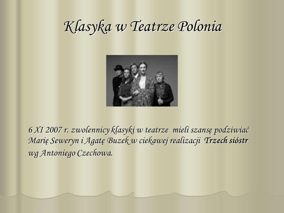 Klasyka w Teatrze Polonia 6 XI 2007 r.