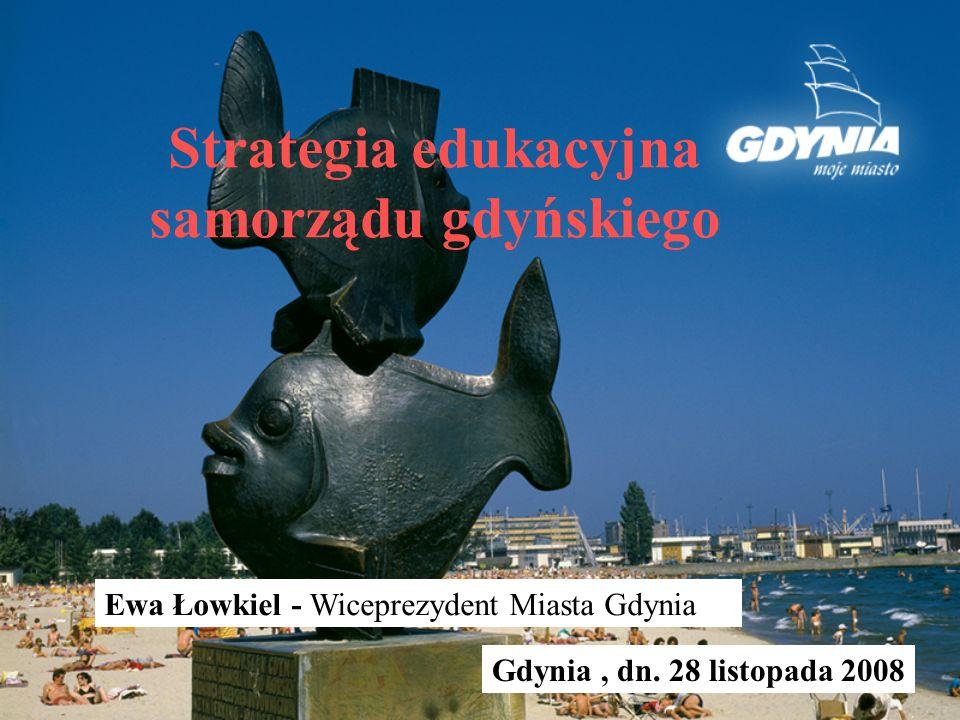 Strategia edukacyjna samorządu gdyńskiego Ewa Łowkiel - Wiceprezydent Miasta Gdynia Gdynia, dn.