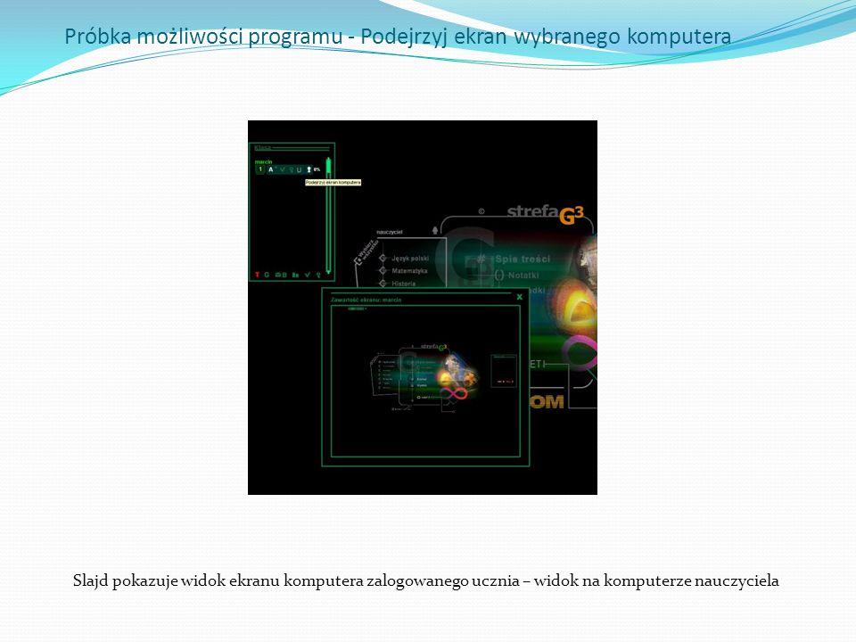 Próbka możliwości programu - Podejrzyj ekran wybranego komputera Slajd pokazuje widok ekranu komputera zalogowanego ucznia – widok na komputerze naucz